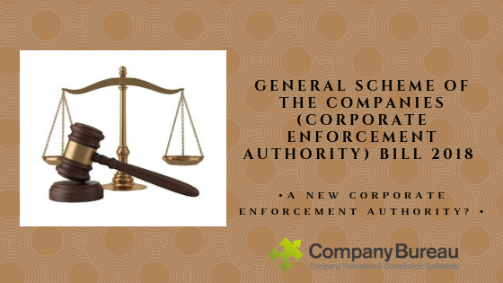 General Scheme of the Companies (Corporate Enforcement Authority) Bill 2018